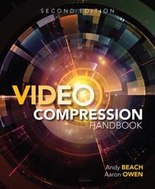 Video Compression Handbook, 2/e - Andy Beach & Aaron Owen