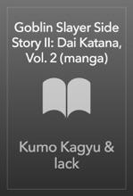 Goblin Slayer Side Story II: Dai Katana, Vol. 2 (manga)
