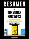 Tus Zonas Erroneas Guia Para Combatir Las Causas De La Infelicidad Your Erroneous Zones - Resumen Del Libro De Wayne Dyer