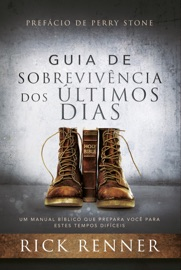 Guia de Sobrevivência dos Últimos Dias - Rick Renner by  Rick Renner PDF Download