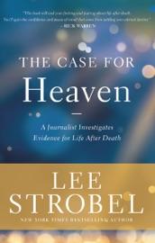 The Case for Heaven - Lee Strobel by  Lee Strobel PDF Download