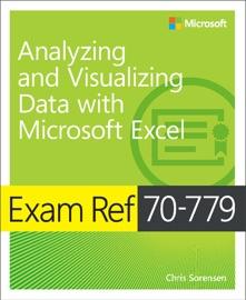 Exam Ref 70-779 Analyzing and Visualizing Data with Microsoft Excel, 1/e - Chris Sorensen