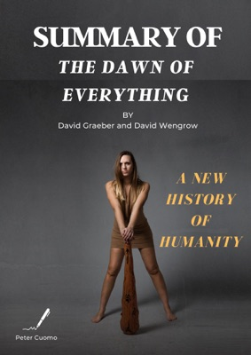 Summary of The Dawn of Everything by David Graeber and David Wengrow