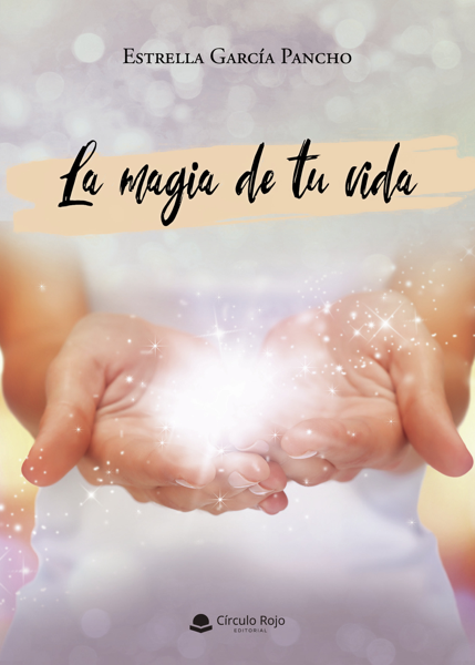 La magia de tu vida by Estrella García Pancho