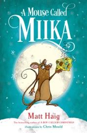A Mouse Called Miika - Matt Haig & Chris Mould by  Matt Haig & Chris Mould PDF Download