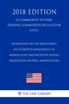 Prohibition On The Employment Or Attempted Employment Of Manipulative And Deceptive Devices - Prohibition On Price Manipulation US Commodity Futures Trading Commission Regulation CFTC 2018 Edition