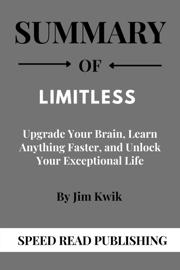 Summary Of Limitless By Jim Kwik  Upgrade Your Brain, Learn Anything Faster, and Unlock Your Exceptional Life