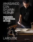 Download and Read Online Amasando con Sylvain Vernay. Panadería y repostería en casa