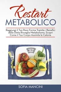 Restart Metabolico: Raggiungi il Tuo Peso Forma Tramite i Benefici della Dieta Risveglia Metabolismo. Scopri Come il Tuo Corpo Assimila le Calorie di Sofia Mancini Copertina del libro