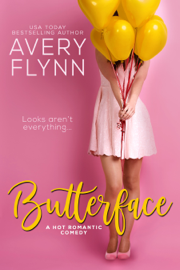 Butterface (A Hot Romantic Comedy) - Avery Flynn book summary