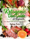 Ketogenic Diet Guide For Beginners Easy Weight Loss With Plans And Recipes Keto Cookbook Complete Lifestyle Plan