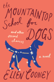 Download and Read Online The Mountaintop School for Dogs and Other Second Chances