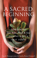 Download A Sacred Beginning: Nurturing Your Body, Mind, and Soul during Baby's First Forty Days ePub | pdf books