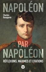 Napoléon par Napoléon. Réflexions, maximes et citations (Nouvelle édition)