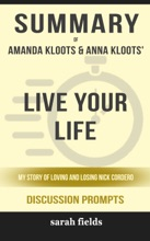 Live Your Life: My Story Of Loving And Losing Nick Cordero By Amanda Kloots And Anna Kloots (Discussion Prompts)