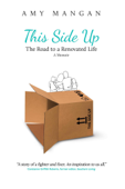 This Side Up: The Road to a Renovated Life