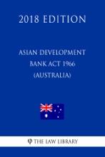 Asian Development Bank Act 1966 (Australia) (2018 Edition)