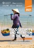 The State Of Food Security And Nutrition In The World 2021: Transforming Food Systems For Food Security, Improved Nutrition And Affordable Healthy Diets For All