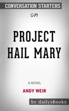 Project Hail Mary: A Novel by Andy Weir: Conversation Starters