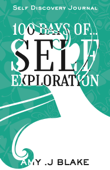 Self Discovery Journal: 100 Days Of Self Exploration: Questions And Prompts That Will Help You Gain Self Awareness In Less Than 10 Minutes A Day