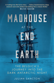 Madhouse at the End of the Earth Book Cover