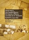 David Arias Y Luis Amado-Blanco De Francia A Mxico Con Cuba En El Horizonte Epistolario 1939-1969