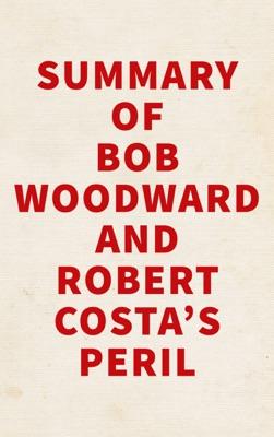 Summary of Bob Woodward and Robert Costa's Peril