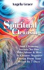 Spiritual Cleansing: Soul Cleansing Secrets No One Talks About & How To Cleanse Negative Energy From Your House In 7 Days: Positive Energy For Home