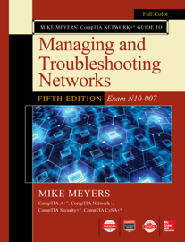 Mike Meyers CompTIA Network+ Guide to Managing and Troubleshooting Networks Fifth Edition (Exam N10-007)