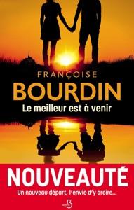 Le Meilleur est à venir par Françoise Bourdin Couverture de livre