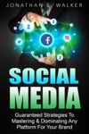 Social Media Marketing  Guaranteed Strategies To Monetizing Mastering  Dominating Any Platform For Your Brand