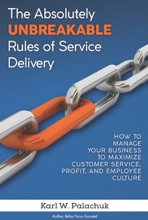 The Absolutely Unbreakable Rules of Service Delivery: How to Managed Your Business to Maximize Customer Service, Profit, and Employee Culture