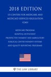 Medicare Program - Hospital Outpatient Prospective Payment And Ambulatory Surgical Center Payment Systems And Quality Reporting Programs US Centers For Medicare And Medicaid Services Regulation CMS 2018 Edition