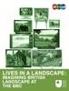 Lives In A Landscape: Imagining British Landscape At The BBC
