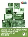 Lives In A Landscape Imagining British Landscape At The BBC