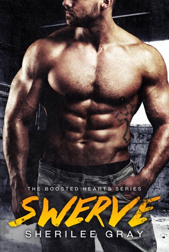 Swerve (Boosted Hearts #1) - Sherilee Gray - Sherilee Gray