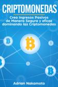 Download and Read Online Criptomonedas: Crea Ingresos Pasivos de Manera Segura y eficaz dominando las Criptomonedas