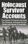 Holocaust Survivor Accounts True Stories Of Prisoners Surviving The Holocaust Holocaust Survivor Stories And Heroes Of Auschwitz