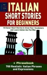 Italian Short Stories For Beginners 10 Clever Short Stories To Grow Your Vocabulary And Learn Italian The Fun Way  Phrasebook 700 Realistic Italian Phrases And Expressions