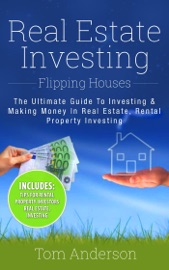 REAL ESTATE INVESTING: FLIPPING HOUSES - THE ULTIMATE GUIDE TO INVESTING & MAKING MONEY IN REAL ESTATE, RENTAL PROPERTY INVESTING