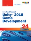 Unity 2018 Game Development In 24 Hours Sams Teach Yourself 3e