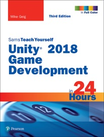 UNITY 2018 GAME DEVELOPMENT IN 24 HOURS, SAMS TEACH YOURSELF, 3/E
