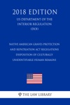 Native American Graves Protection And Repatriation Act Regulations - Disposition Of Culturally Unidentifiable Human Remains US Department Of The Interior Regulation DOI 2018 Edition