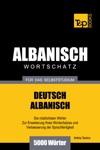 Wortschatz Deutsch-Albanisch Fr Das Selbststudium 5000 Wrter