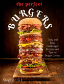 The Perfect Burgers : Tasty and Easy Hamburger Recipes and Tips for Burger Lovers Book Cover