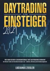 DayTrading Für Einsteiger 2021  Wie man seinen Lebensunterhalt mit Daytrading verdient: Der Master Guide mit Handelsstrategien und - taktiken, Werkzeug und Geldmanagement