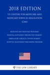 Medicare And Medicaid Programs - Hospital Outpatient Prospective Payment - Ambulatory Surgical Center Payment - Hospital Value-Based Purchasing Program US Centers For Medicare And Medicaid Services Regulation CMS 2018 Edition