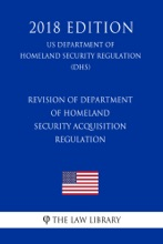 Revision of Department of Homeland Security Acquisition Regulation (US Department of Homeland Security Regulation) (DHS) (2018 Edition)