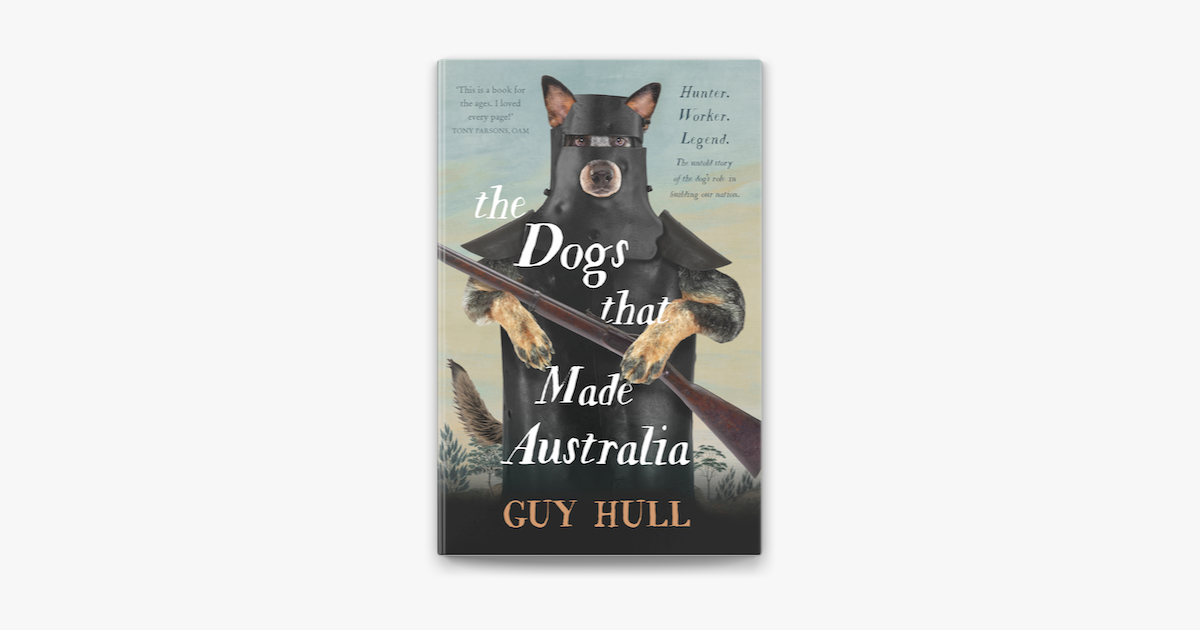 The Dogs that Made Australia - Guy Hull