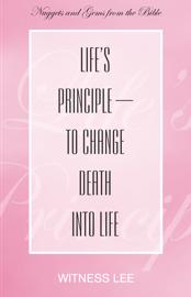Life's Principle—to Change Death into Life